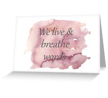 We live and breathe words Greeting Card