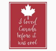 I Loved Canada Before it Was Cool Baby Tee