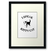 I Speak Kitty Cat Framed Print