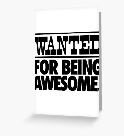 WANTED FOR BEING AWESOME. Greeting Card
