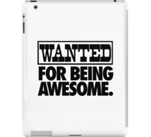 WANTED FOR BEING AWESOME. iPad Case/Skin