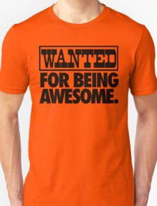 WANTED FOR BEING AWESOME. T-Shirt