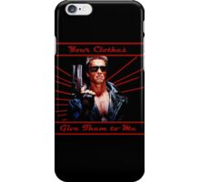 Terminator - Your Clothes iPhone Case/Skin