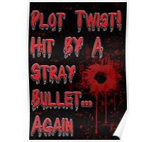Plot Twist! Hit by a stray bullet... Again Poster