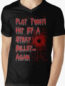 Plot Twist! Hit by a stray bullet... Again Mens V-Neck T-Shirt