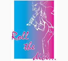Roll the dice Unisex T-Shirt