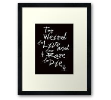 Too Weird to Live, Too Rare to Die Framed Print