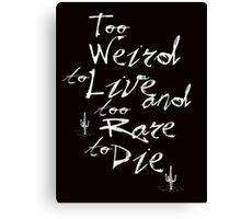 Too Weird to Live, Too Rare to Die Canvas Print
