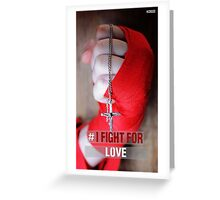I fight for Love Greeting Card