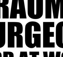 Warning Trauma Surgeon Hard At Work Do Not Disturb Sticker
