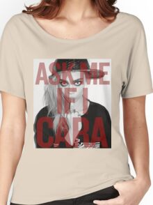 Ask me If I Cara Women's Relaxed Fit T-Shirt