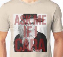 Ask me If I Cara Unisex T-Shirt