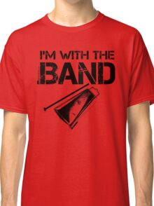 I'm With The Band - Cowbell (Black Lettering) Classic T-Shirt