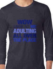 WOW look at me adulting all over the place Long Sleeve T-Shirt