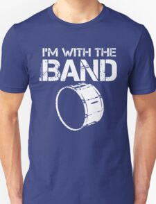 I'm With The Band - Bass Drum (White Lettering) Unisex T-Shirt