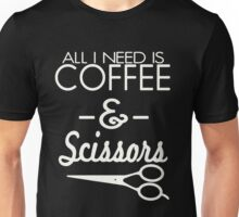 All I Need Is Coffee And Scissors Shirt Unisex T-Shirt