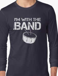 I'm With The Band - Snare Drum (White Lettering) Long Sleeve T-Shirt