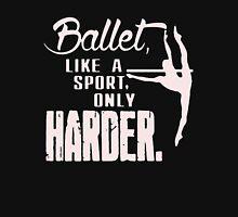 Ballet LikA Sport Only Harder Unisex T-Shirt
