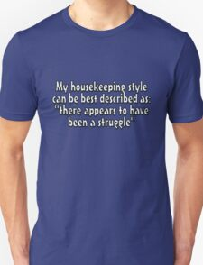 """My housekeeping style can be best described as """"there appears to have been a struggle"""" Unisex T-Shirt"""