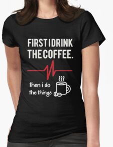 First I Drink the Coffee Womens Fitted T-Shirt