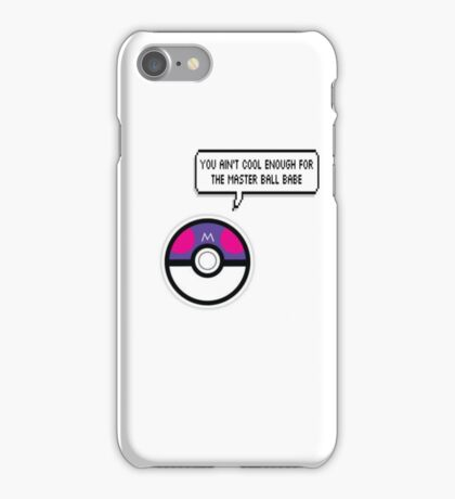 You ain't cool enough for the masterball iPhone Case/Skin