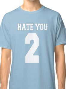 Hate you too - version 2 - white Classic T-Shirt