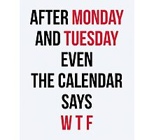 Monday, Tuesday, WTF Funny Quote Photographic Print