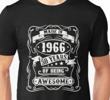 Made In 1966 - 50 Years Of Being Awesome Unisex T-Shirt
