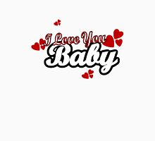 I Love You Baby Unisex T-Shirt