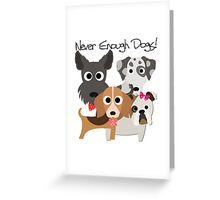 Never Enough Dogs Dog Lover Greeting Card