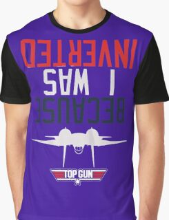 Weird Topgun Because I was Inverted Graphic T-Shirt