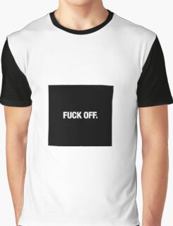 FUCK OFF. Graphic T-Shirt