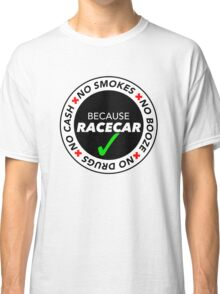 No Cash, Drugs, Booze, Smokes: Because Racecar - T Shirt / Sticker - Black & White v2 Classic T-Shirt