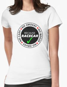 No Cash, Drugs, Booze, Smokes: Because Racecar - T Shirt / Sticker - Black & White v2 Womens Fitted T-Shirt