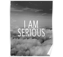 I am Serious Poster