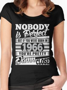 Nobody Is Perfect But If You Were Born In 1966 , You're Pretty Women's Fitted Scoop T-Shirt