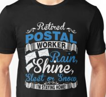 Retired Postal Worker. Rain, Shine Sleet Or Snow. I'm Staying Home Unisex T-Shirt