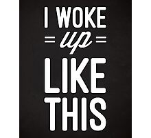 Woke Up Like This Funny Quote Photographic Print