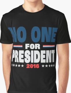 No one for president 2016 Graphic T-Shirt