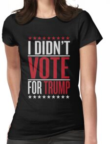 I didn't vote for trump Womens Fitted T-Shirt