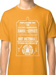 Doctor Who - Blink - People assume that time is a strict progression of cause to effect Classic T-Shirt