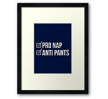 Pro Nap Anti Pants | Funny Political Parody Quote Framed Print