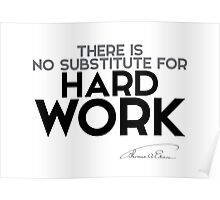 there is no substitute for hard work - thomas edison Poster