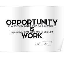 opportunity looks like work - thomas edison Poster