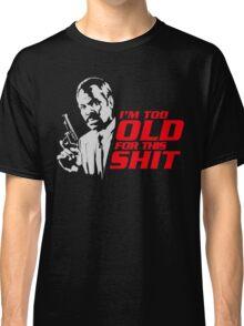 Roger Murtaugh im too old quote Classic T-Shirt