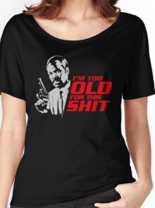Roger Murtaugh im too old quote Women's Relaxed Fit T-Shirt