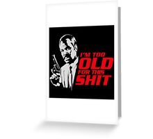 Roger Murtaugh im too old quote Greeting Card