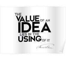 the value of an idea lies in the using of it - thomas edison Poster