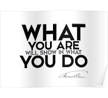 what you are is what you do - thomas edison Poster