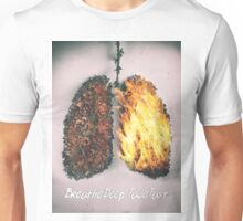 Breathe Deep, Fade Fast Unisex T-Shirt